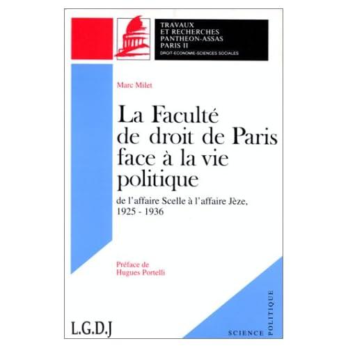 LA FACULTE DE DROIT DE PARIS FACE A LA VIE POLITIQUE. De l'affaire Scelle à l'affaire Jèze, 1925-1936