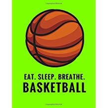 Eat. Sleep. Breathe. Basketball: Composition Notebook for Basketball Fans, 100 Lined Pages, Lime Green (Large, 8.5 x 11 in.) (Basketball Notebook)
