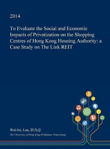 to-evaluate-the-social-and-economic-impacts-of-privatization-on-the-shopping-centres-of-hong-kong-ho
