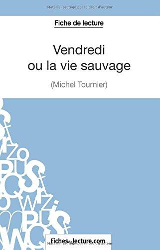 Vendredi ou la vie sauvage de Michel Tournier (Fiche de lecture): Analyse Complte De L'oeuvre