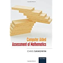 Computer Aided Assessment of Mathematics by Chris Sangwin (2013-05-02)