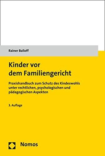 Kinder vor dem Familiengericht: Praxishandbuch zum Schutz des Kindeswohls unter rechtlichen, psychologischen und pädagogischen Aspekten