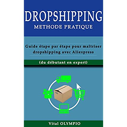 DROPSHIPPING: Méthode pratique : Guide étape par étape pour maitriser dropshipping avec Aliexpress
