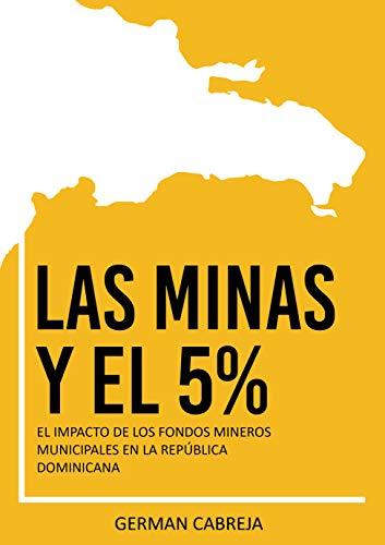 LAS MINAS Y EL 5%: El Impacto de los Fondos Mineros Municipales en la República Dominicana