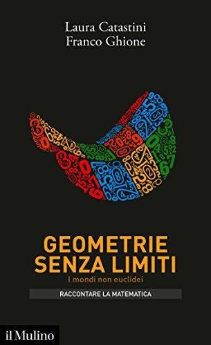 Geometrie senza limiti: I mondi non euclidei (Intersezioni. Raccontare la matematica)