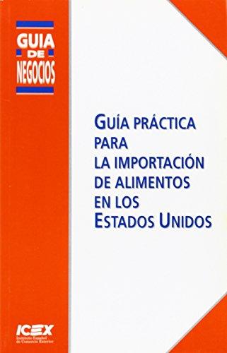 Descargar Libro Guía práctica para la importación de alimentos en los Estados Unidos (Guía de Negocios) de España Exportación e Inversiones ICEX