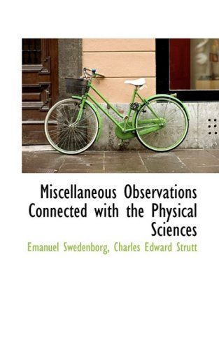 Miscellaneous Observations Connected with the Physical Sciences by Emanuel Swedenborg (2009-04-10)