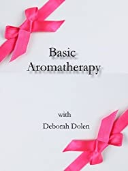 Aromatherapy Basics by Deborah Dolen (English Edition)