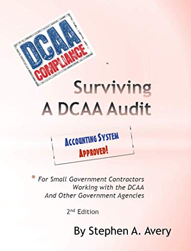 Surviving a DCAA Audit: The Accounting System: For Small Government Contractors Working With the DCAA  and Other Government Agencies (English Edition)
