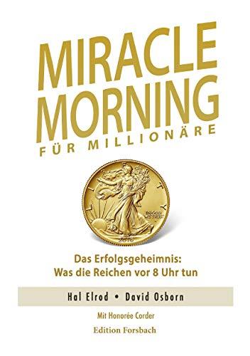 Miracle Morning für Millionäre. Das Erfolgsgeheimnis: Was die Reichen vor 8 Uhr tun