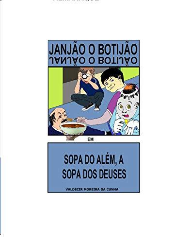 A SOPA DO ALEM A SOPA DOS DEUSES: JANJÃO O BOTIJÃO