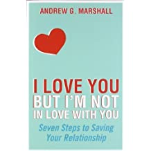 I Love You But I'm Not in Love with You: Seven Steps to Saving Your Relationship by Andrew G. Marshall (2007-05-07)