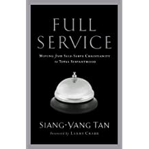 Full Service: Moving from Self-Serve Christianity to Total Servanthood by Siang-Yang Tan (2006-03-01)