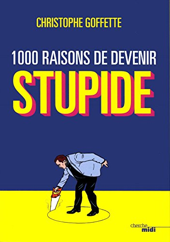 1000 raisons de devenir stupide
