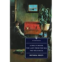A Doll's House/The Lady From The Sea/The Wild Duck: Ibsen : Four Great Plays (Everyman)