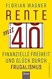 Rente mit 40: Finanzielle Freiheit und Glück durch Frugalismus