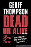 Dead or Alive: The Definitive Self-Protection Handbook (Summersdale Martial Arts): The Choice Is Yours - The Definitive Self-protection Handbook
