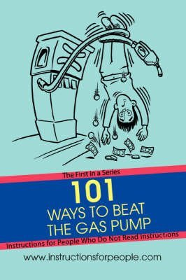 [(101 Ways to Beat the Gas Pump : The First in a Series Instructions for People Who Do Not Read Instructions)] [By (author) Andrew P Noakes] published on (November, 2007)