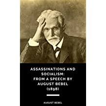 Assassinations and Socialism: From a Speech by August Bebel, Delivered at Berlin, November 2 (1898)