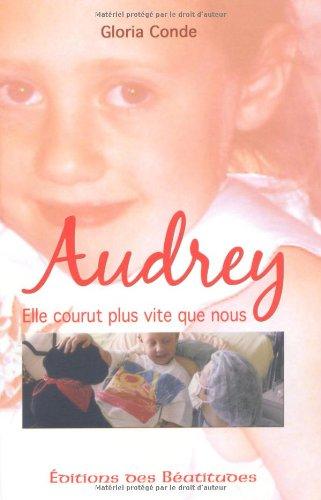 Audrey, Elle Courut Plus Vite Que Nous par Gloria Conde