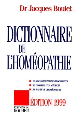 DICTIONNAIRE DE L'HOMEOPATHIE. Les maladies et les mdicaments, les conseils d'un mdecin, les bases de l'homopathie, dition 1999