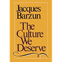 The Culture We Deserve : A Critique of Disenlightenment by Jacques Barzun (1989-05-15)