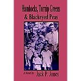 Hamhocks, Turnip Greens & Blackeyed Peas: A Novel by Jack P. Jones (2004-04-19)