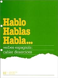 HABLO HABLAS HABLA... Verbes espagnols, cahier d'exercices