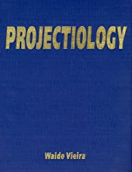 Projectiology: A Panorama Of Experiences Of The Consciousness Outside The Human Body