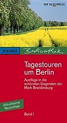 Tagestouren um Berlin. Ausflüge in die schönsten Gegenden der Mark Brandenburg: Tagestouren um Berlin, Bd.1