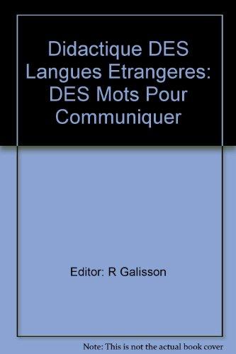 Didactique DES Langues Etrangeres: DES Mots Pour Communiquer