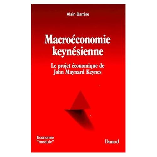 MACROECONOMIE KEYNESIENNE. Le projet économique de John Maynard Keynes