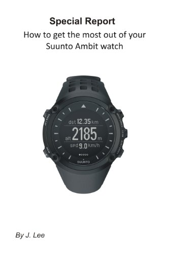 How to get the most out of your Suunto Ambit watch (English Edition)