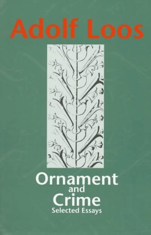 Ornament and Crime: Selected Essays. (Studies in Austrian Literature, Culture, and Thought. Translation Series) by Adolf Loos (1997-11-15)