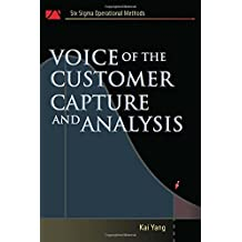 Voice of the Customer: Capture and Analysis (Six SIGMA Operational Methods) by Kai Yang (2007-11-14)