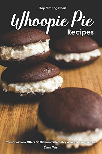 Slap 'Em Together! - Whoopie Pie Recipes: This Cookbook Offers 30 Different Delectably Whoopie Pie Recipes (Maker Kuchen Babycakes)