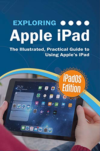 Exploring Apple iPad iPadOS Edition: The Illustrated, Practical ...