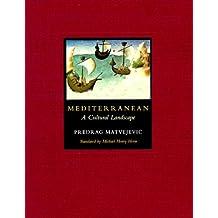 Mediterranean: A Cultural Landscape by Predrag Matvejevic (1999-09-15)