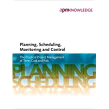 Planning, Scheduling, Monitoring and Control: The Practical Project Management of Time, Cost and Risk by APM PMC SIG (2015-06-30)