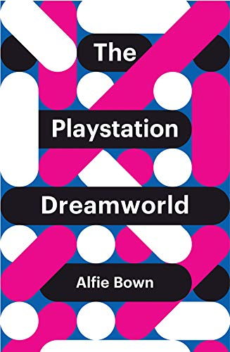 The PlayStation Dreamworld (Theory Redux) por Alfie Bown