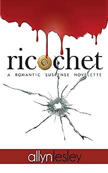 ricochet: A Romantic Suspense Novelette by [lesley, allyn]