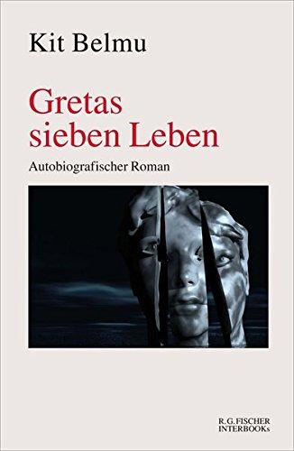 Gretas sieben Leben: Autobiografischer Roman (R.G. Fischer INTERBOOKs ECO)