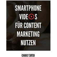 Smartphone-Videos für Content Marketing nutzen: Content Fabrik aus der Hosentasche