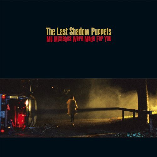 My Mistakes Were Made for You By The Last Shadow Puppets (2008-10-21)