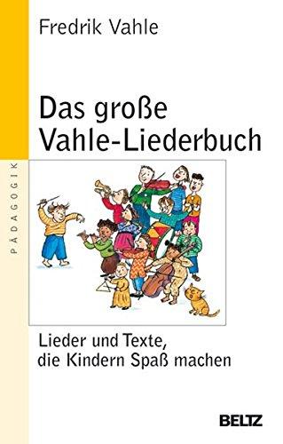 Das große Vahle-Liederbuch: Lieder und Texte, die Kindern Spaß machen