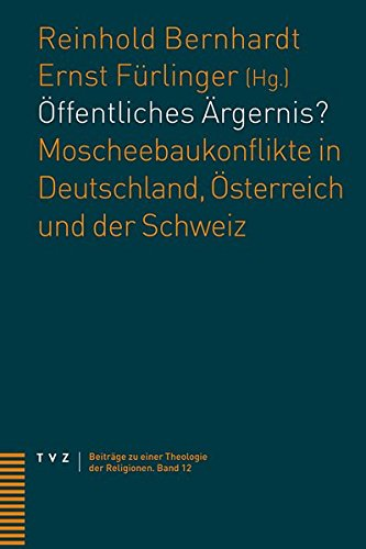 Öffentliches Ärgernis?: Moscheebaukonflikte in Deutschland, Österreich und der Schweiz (Beiträge zu einer Theologie der Religionen)