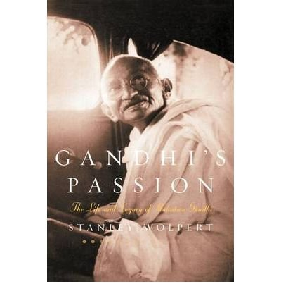 [(Gandhi's Passion: The Life and Legacy of Mahatma Gandhi )] [Author: Stanley Wolpert] [Jan-2003]