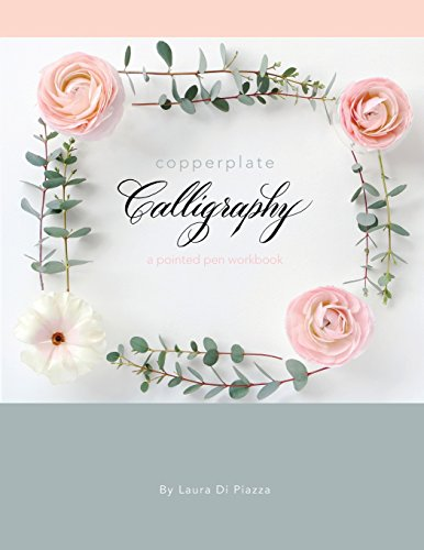 Copperplate Calligraphy: A Pointed Pen Workbook por Laura Di Piazza