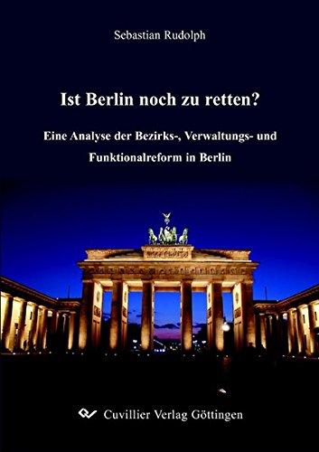 Ist Berlin noch zu retten?: Eine Analyse der Bezirks-, Verwaltungs- und Funktionalreform in Berlin