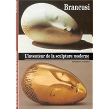 Brancusi : L'inventeur de la sculpture moderne
